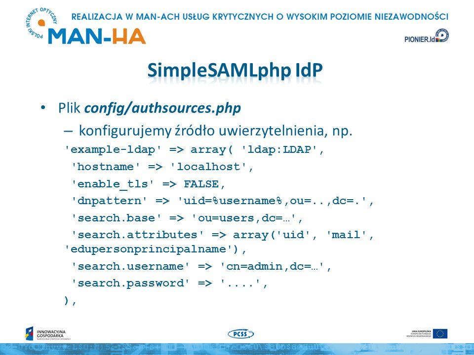 Plik config/authsources.php – konfigurujemy źródło uwierzytelnienia, np. 'example-ldap' => array( 'ldap:LDAP', 'hostname' => 'localhost', 'enable_tls'