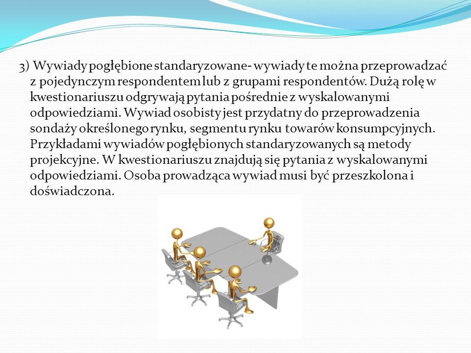 3) Wywiady pogłębione standaryzowane- wywiady te można przeprowadzać z pojedynczym respondentem lub z grupami respondentów. Dużą rolę w kwestionariusz