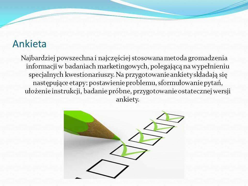 Ankieta Najbardziej powszechna i najczęściej stosowana metoda gromadzenia informacji w badaniach marketingowych, polegającą na wypełnieniu specjalnych