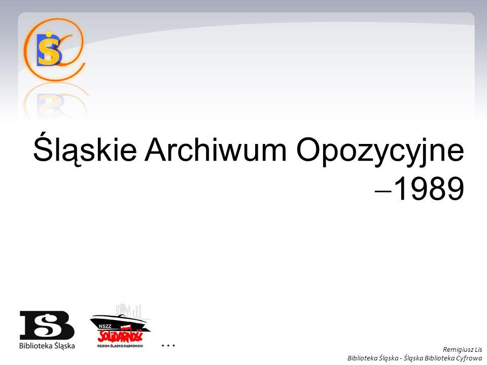 Śląskie Archiwum Opozycyjne  1989 … Remigiusz Lis Biblioteka Śląska - Śląska Biblioteka Cyfrowa
