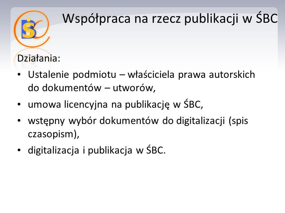 Działania: Ustalenie podmiotu – właściciela prawa autorskich do dokumentów – utworów, umowa licencyjna na publikację w ŚBC, wstępny wybór dokumentów do digitalizacji (spis czasopism), digitalizacja i publikacja w ŚBC.