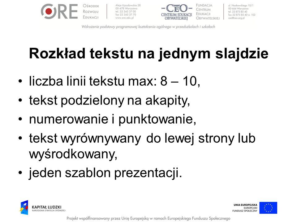 Rozkład tekstu na jednym slajdzie liczba linii tekstu max: 8 – 10, tekst podzielony na akapity, numerowanie i punktowanie, tekst wyrównywany do lewej
