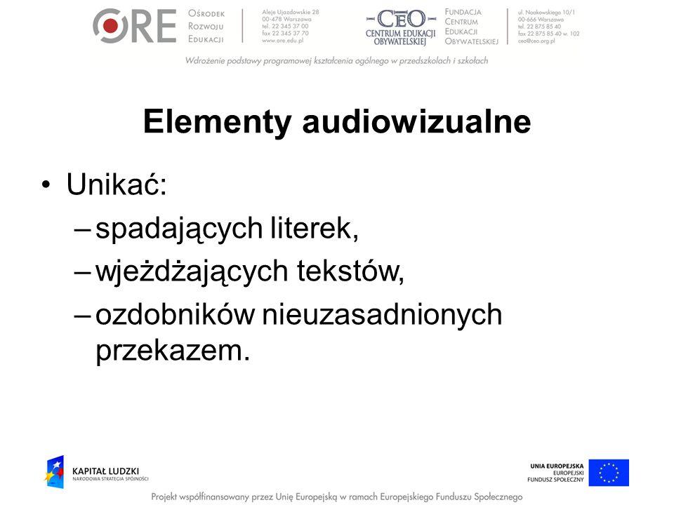 Elementy audiowizualne Unikać: –spadających literek, –wjeżdżających tekstów, –ozdobników nieuzasadnionych przekazem.