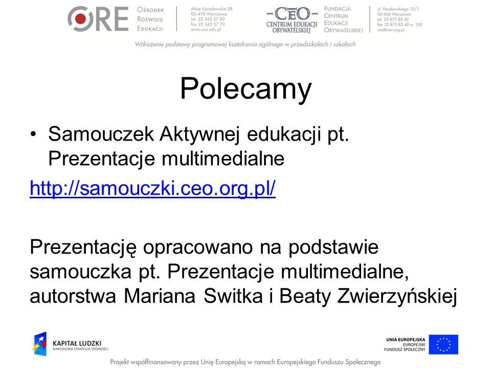 Polecamy Samouczek Aktywnej edukacji pt. Prezentacje multimedialne http://samouczki.ceo.org.pl/ Prezentację opracowano na podstawie samouczka pt. Prez