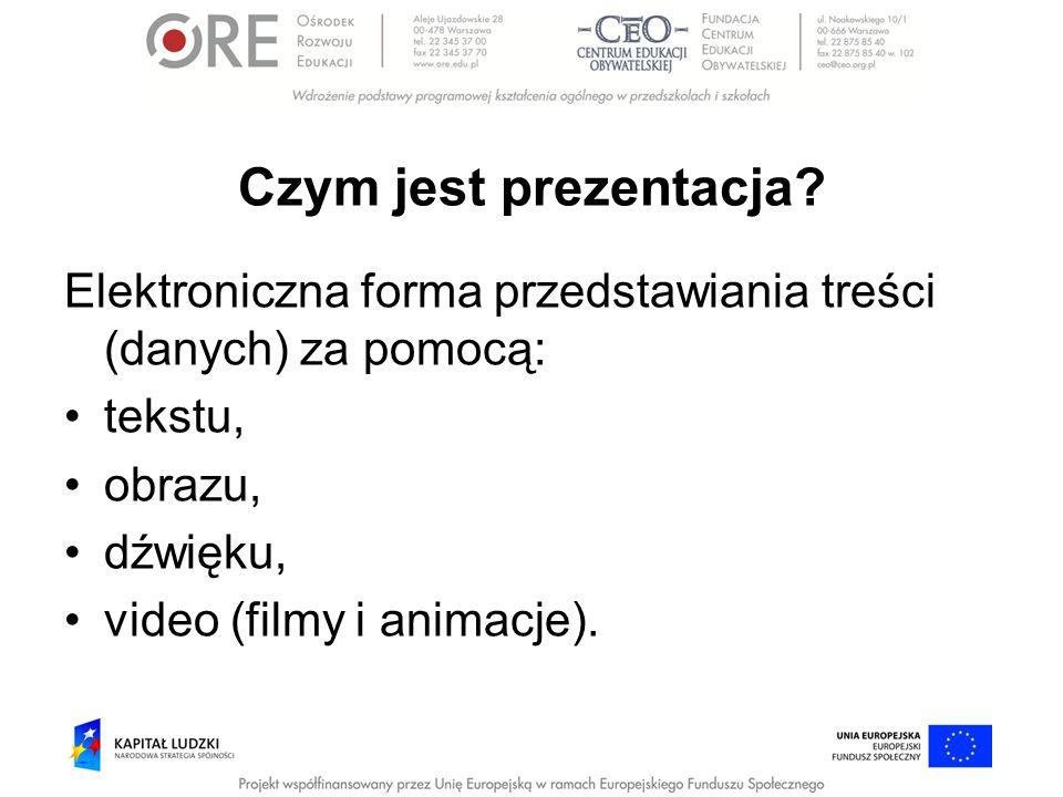 Czym jest prezentacja? Elektroniczna forma przedstawiania treści (danych) za pomocą: tekstu, obrazu, dźwięku, video (filmy i animacje).