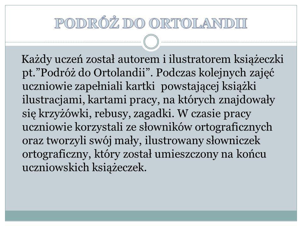 Każdy uczeń został autorem i ilustratorem książeczki pt. Podróż do Ortolandii .
