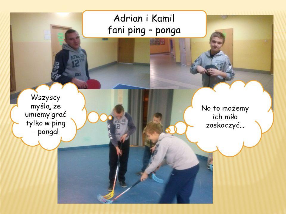 Wszyscy myślą, że umiemy grać tylko w ping – ponga.