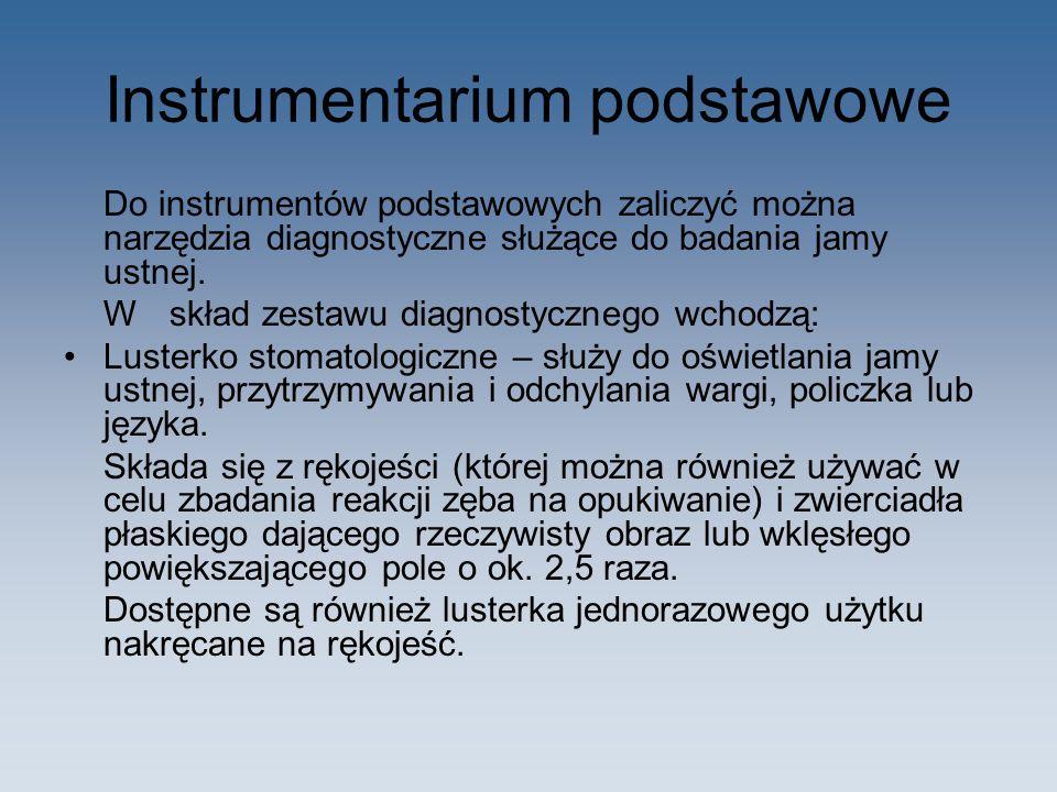Instrumentarium podstawowe Do instrumentów podstawowych zaliczyć można narzędzia diagnostyczne służące do badania jamy ustnej. Wskład zestawu diagnost