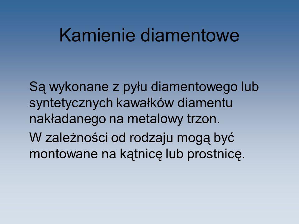 Kamienie diamentowe Są wykonane z pyłu diamentowego lub syntetycznych kawałków diamentu nakładanego na metalowy trzon. W zależności od rodzaju mogą by