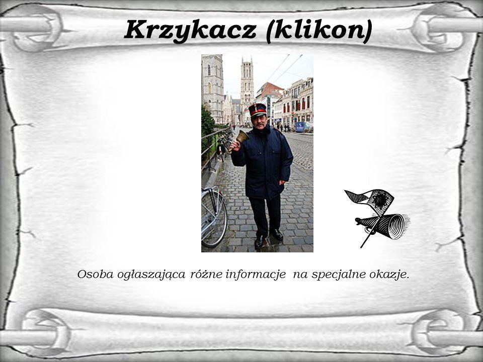 Krzykacz (klikon) Osoba ogłaszająca różne informacje na specjalne okazje.