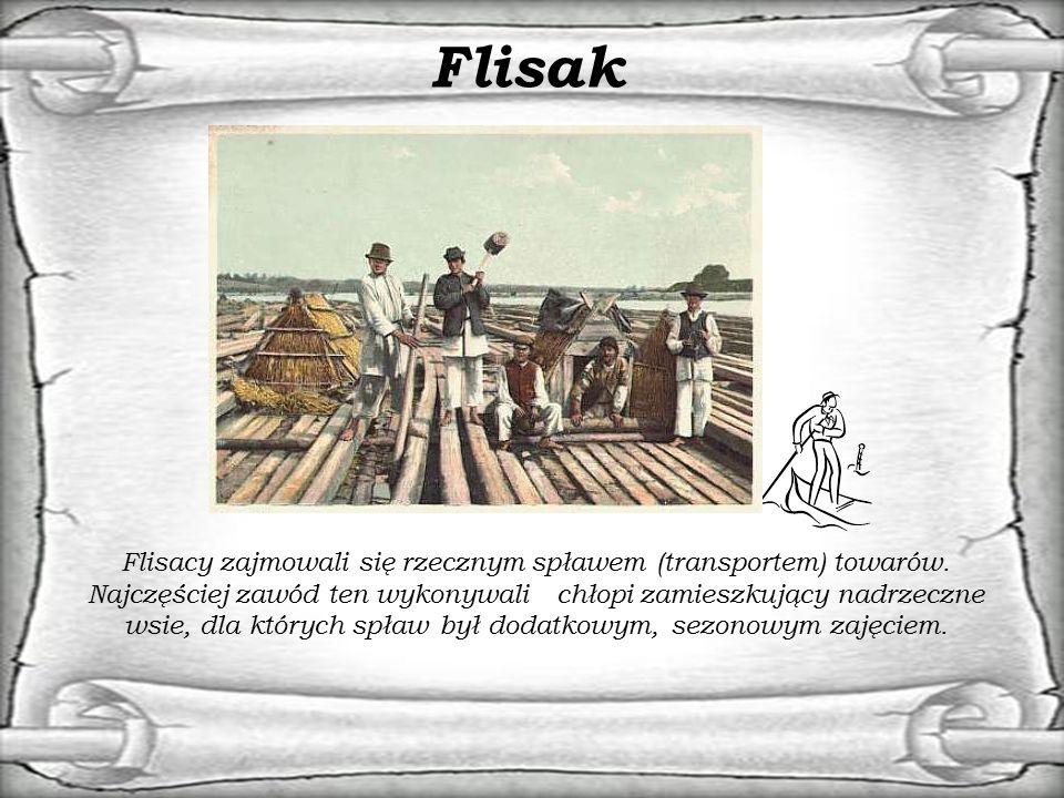 Flisak Flisacy zajmowali się rzecznym spławem (transportem) towarów. Najczęściej zawód ten wykonywali chłopi zamieszkujący nadrzeczne wsie, dla któryc