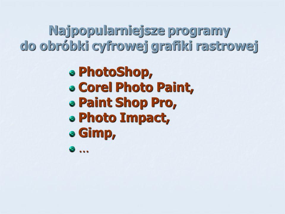 Najpopularniejsze programy do obróbki cyfrowej grafiki rastrowej PhotoShop, PhotoShop, Corel Photo Paint, Corel Photo Paint, Paint Shop Pro, Paint Sho