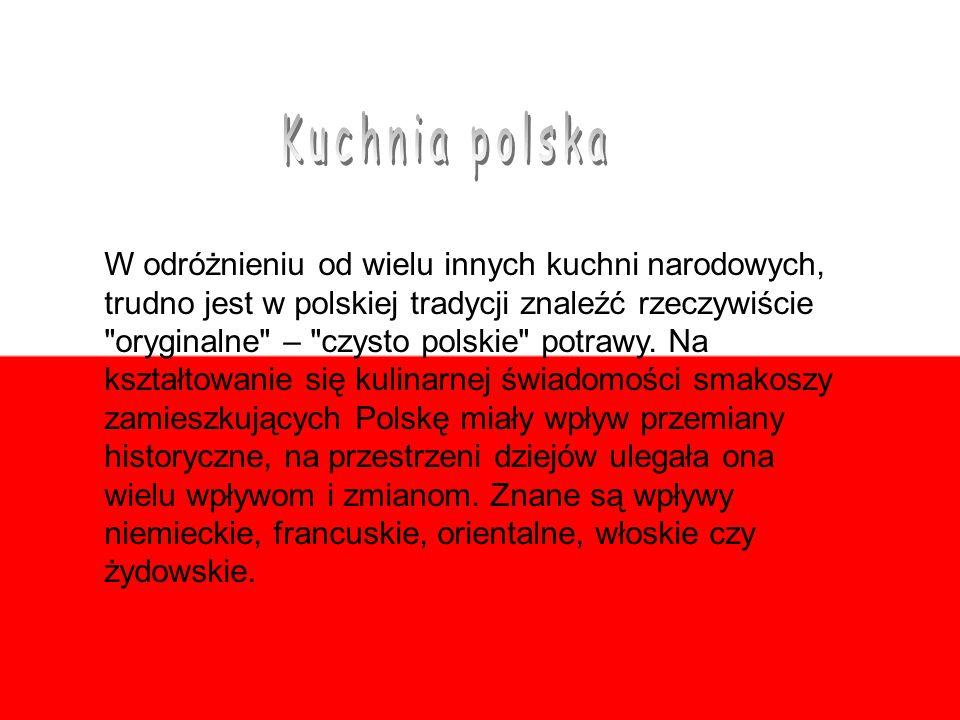W odróżnieniu od wielu innych kuchni narodowych, trudno jest w polskiej tradycji znaleźć rzeczywiście oryginalne – czysto polskie potrawy.