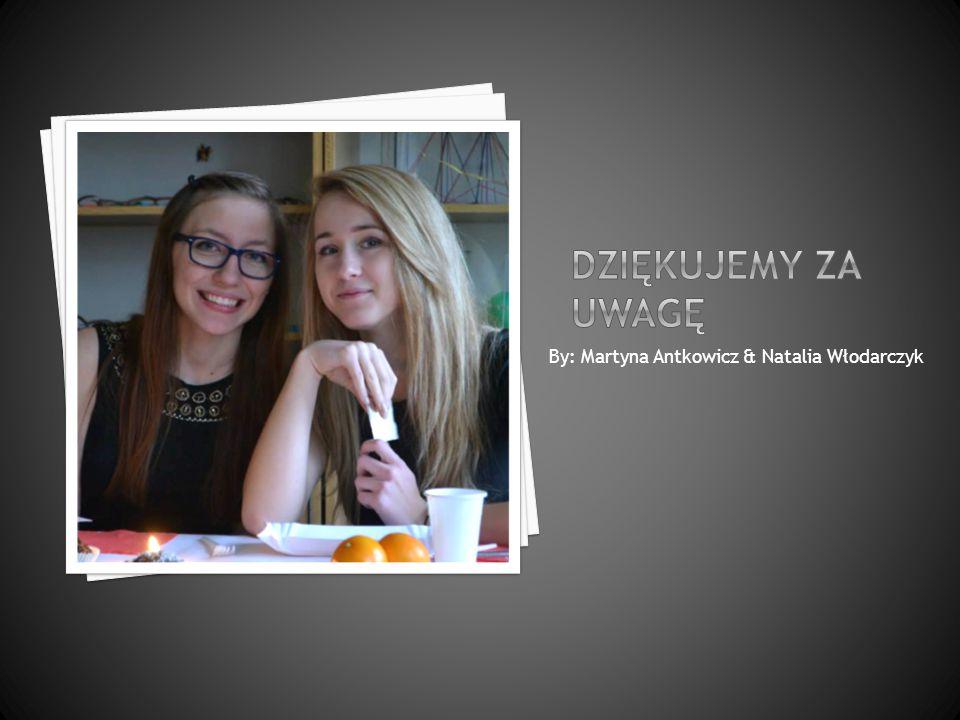 By: Martyna Antkowicz & Natalia Włodarczyk