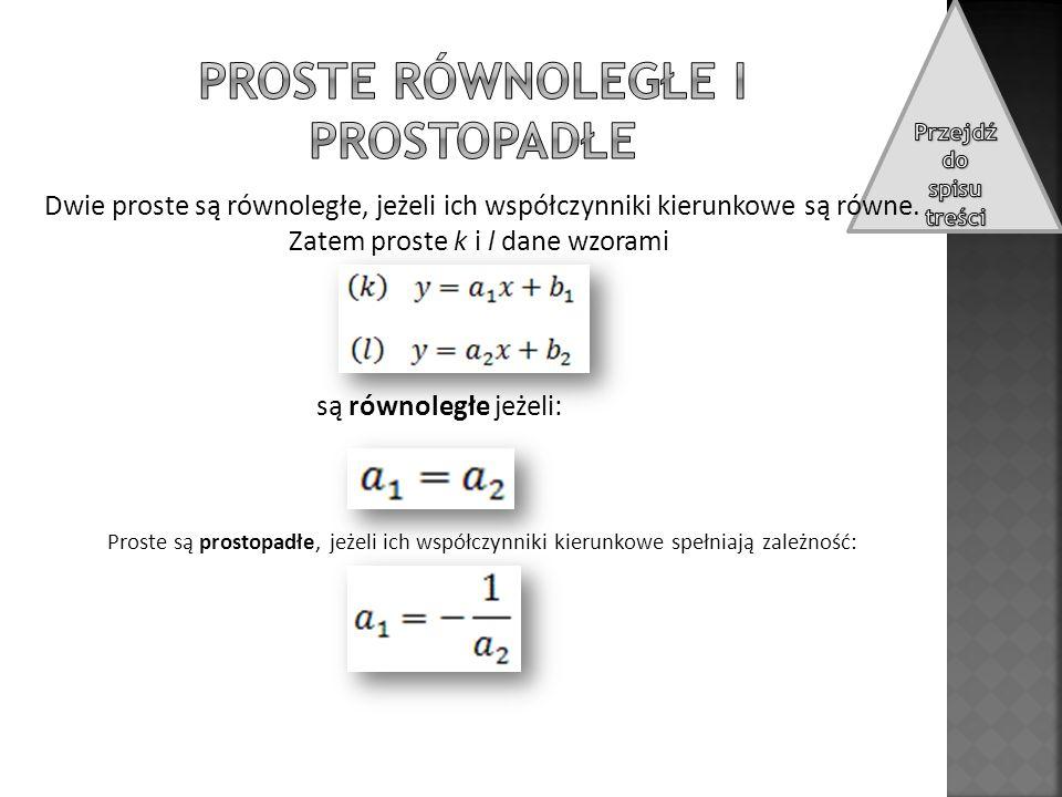Dwie proste są równoległe, jeżeli ich współczynniki kierunkowe są równe. Zatem proste k i l dane wzorami są równoległe jeżeli: Proste są prostopadłe,
