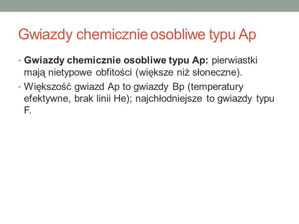 Gwiazdy chemicznie osobliwe typu Ap Gwiazdy chemicznie osobliwe typu Ap: pierwiastki mają nietypowe obfitości (większe niż słoneczne). Większość gwiaz