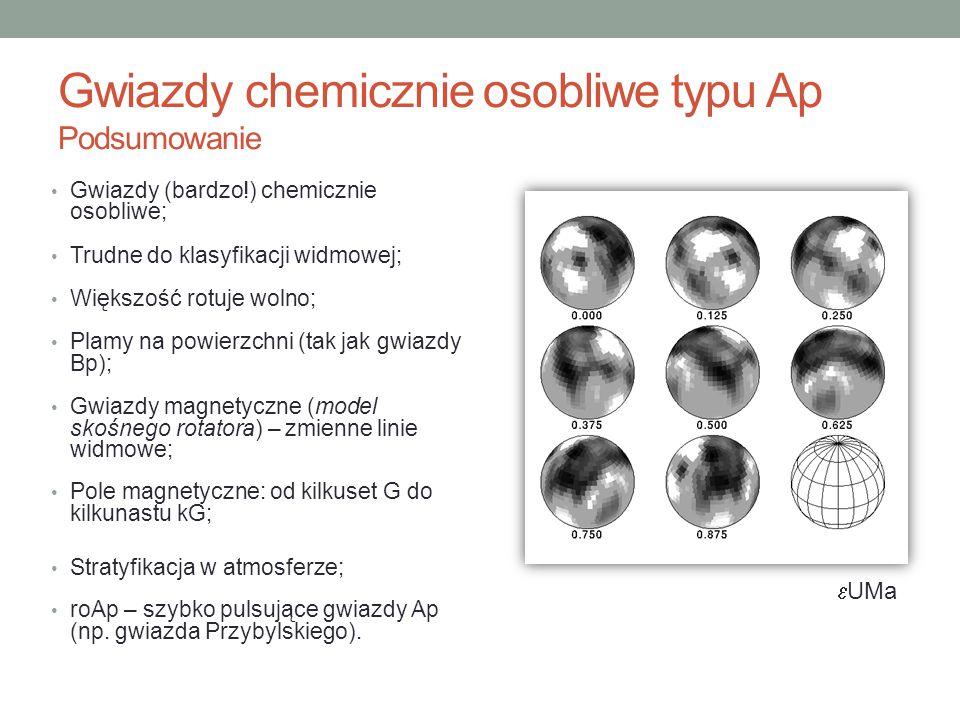 Gwiazdy chemicznie osobliwe typu Ap Podsumowanie Gwiazdy (bardzo!) chemicznie osobliwe; Trudne do klasyfikacji widmowej; Większość rotuje wolno; Plamy