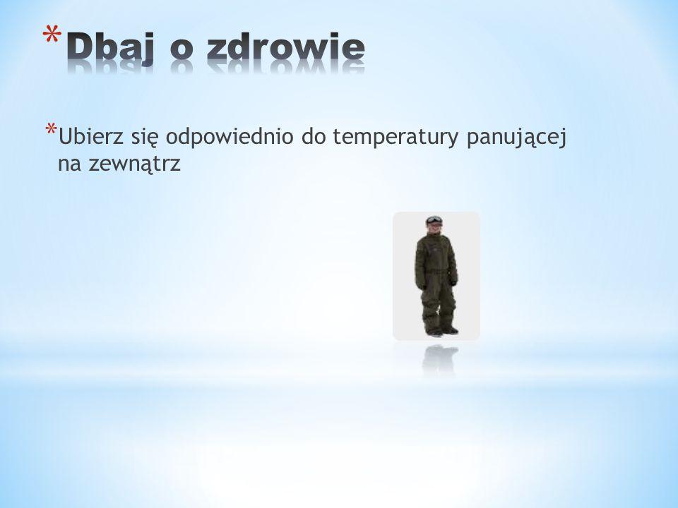* Ubierz się odpowiednio do temperatury panującej na zewnątrz