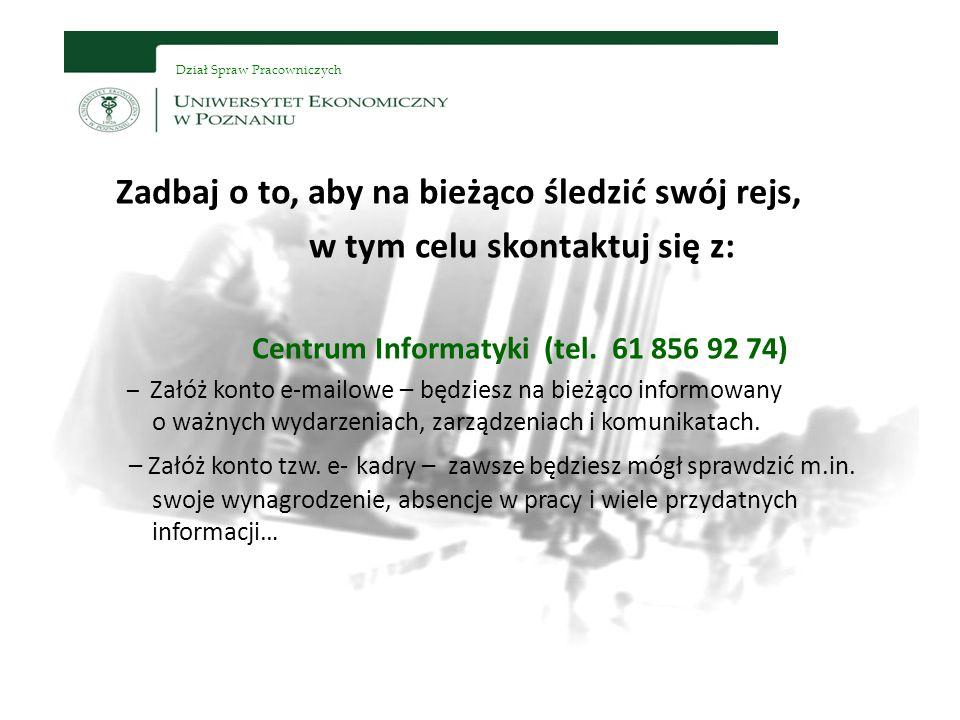Dział Spraw Pracowniczych Zadbaj o to, aby na bieżąco śledzić swój rejs, w tym celu skontaktuj się z: Centrum Informatyki (tel.