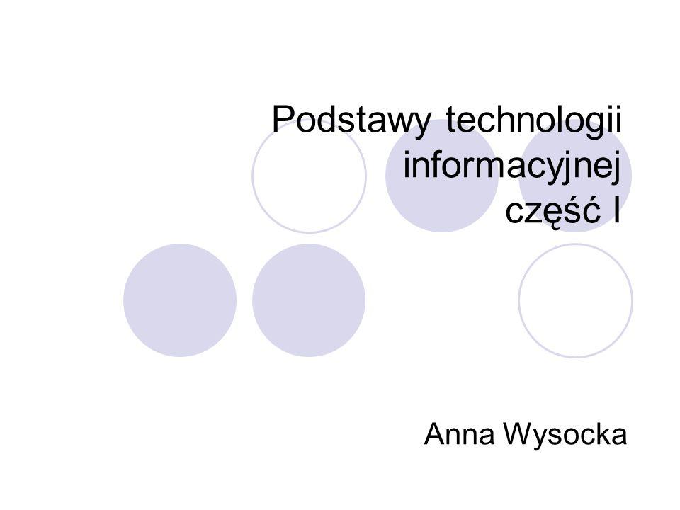 Podstawy technologii informacyjnej część I Anna Wysocka