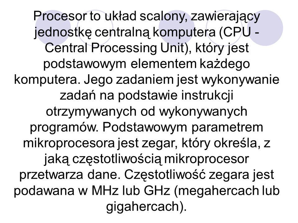 Procesor to układ scalony, zawierający jednostkę centralną komputera (CPU - Central Processing Unit), który jest podstawowym elementem każdego kompute