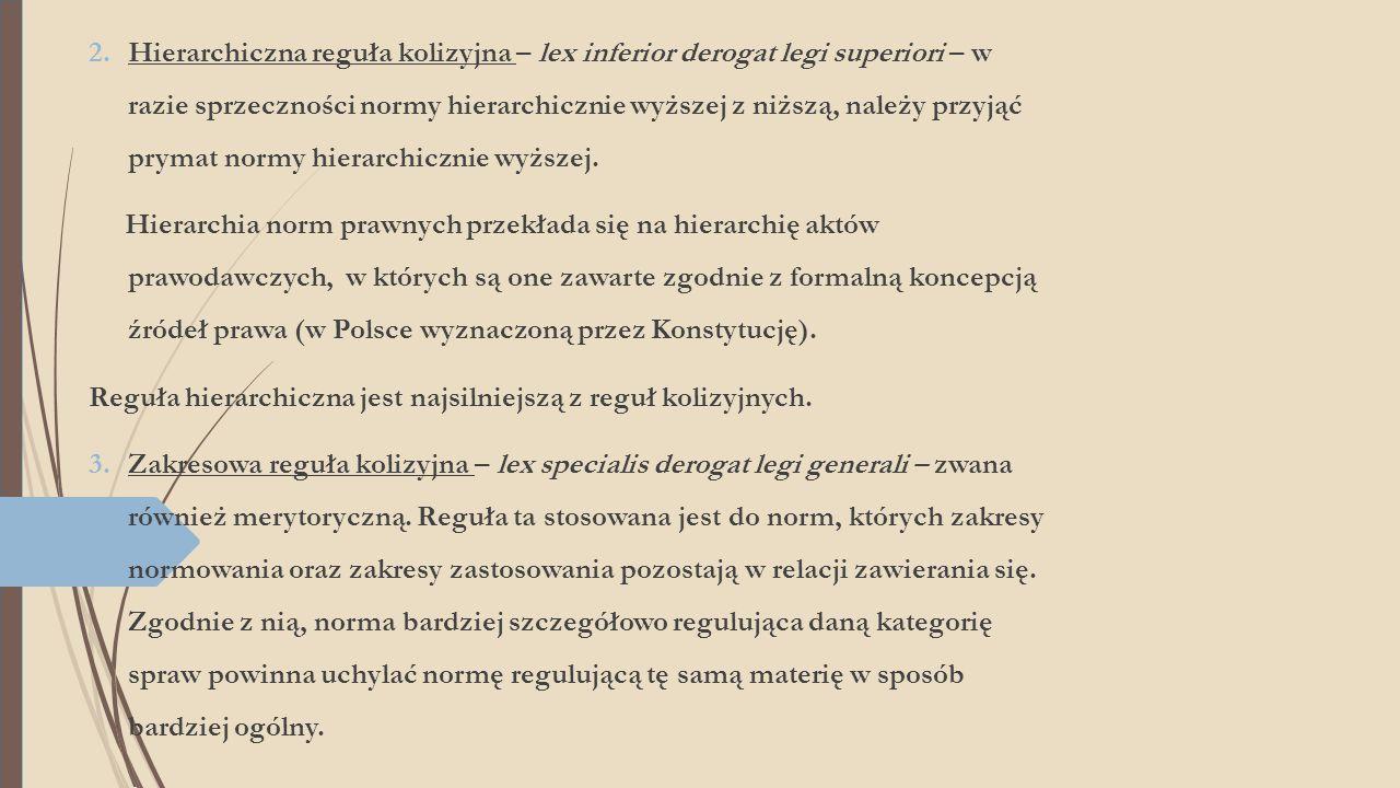 2.Hierarchiczna reguła kolizyjna – lex inferior derogat legi superiori – w razie sprzeczności normy hierarchicznie wyższej z niższą, należy przyjąć pr
