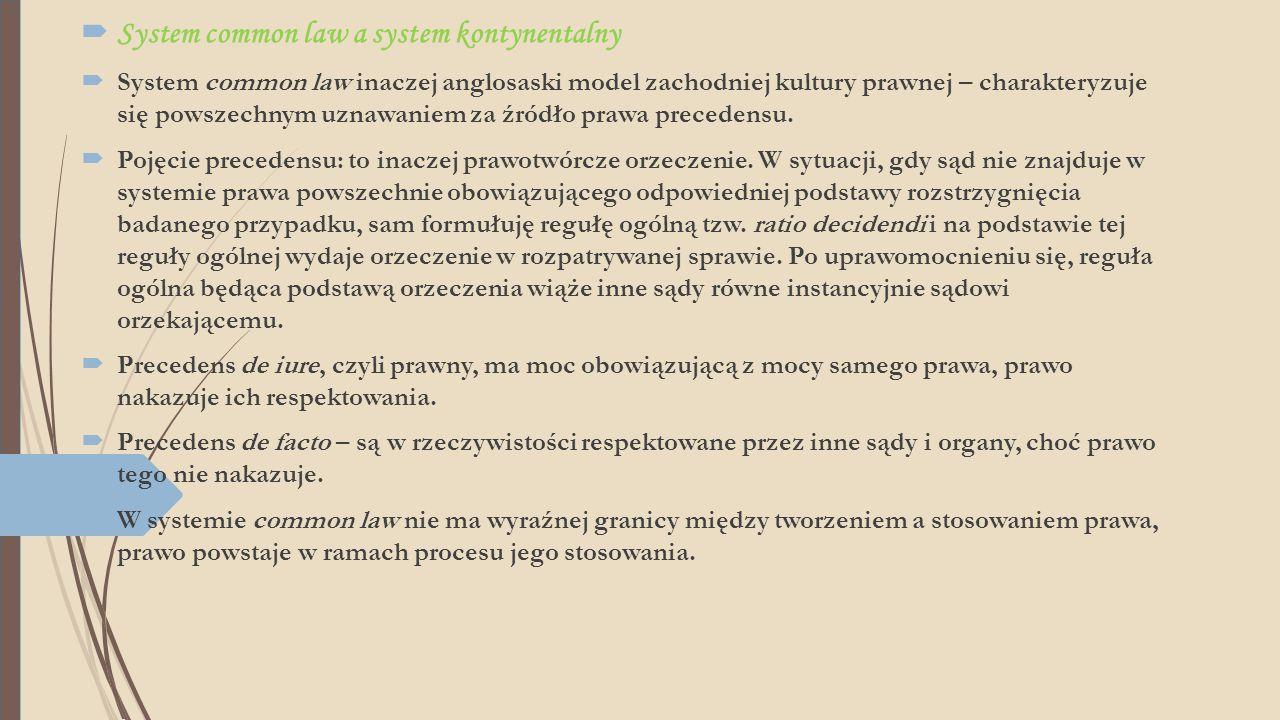 System common law a system kontynentalny  System common law inaczej anglosaski model zachodniej kultury prawnej – charakteryzuje się powszechnym uz