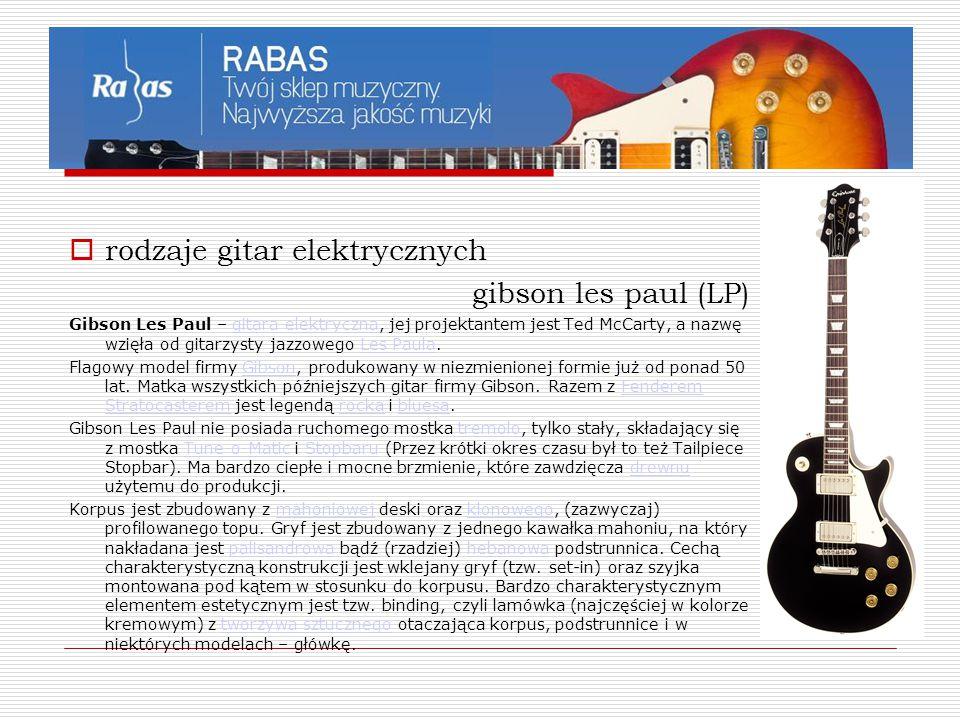  rodzaje gitar elektrycznych gibson les paul (LP) Gibson Les Paul – gitara elektryczna, jej projektantem jest Ted McCarty, a nazwę wzięła od gitarzys
