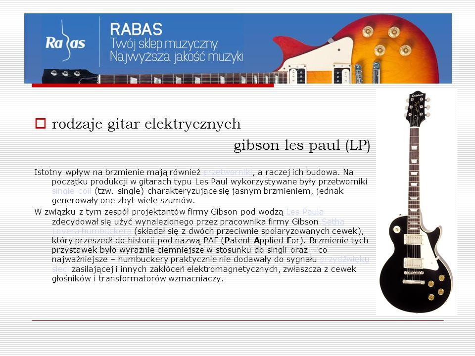  rodzaje gitar elektrycznych gibson les paul (LP) Istotny wpływ na brzmienie mają również przetworniki, a raczej ich budowa. Na początku produkcji w
