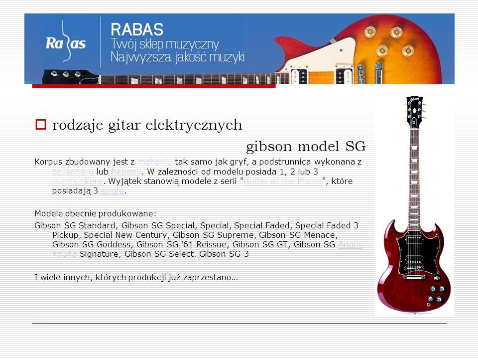  rodzaje gitar elektrycznych gibson model SG Korpus zbudowany jest z mahoniu tak samo jak gryf, a podstrunnica wykonana z palisandru lub hebanu. W za