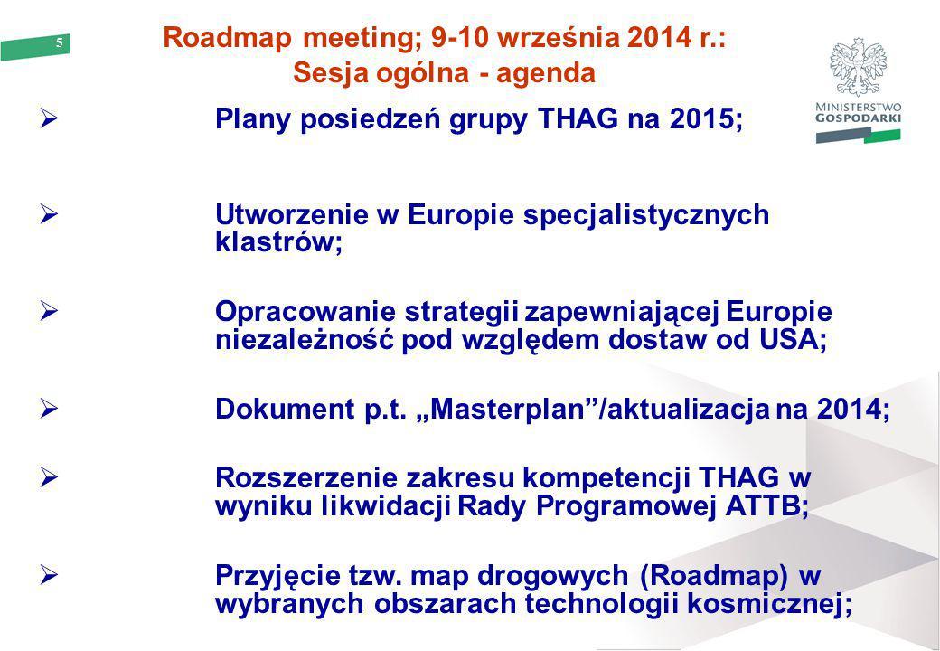 5 Roadmap meeting; 9-10 września 2014 r.: Sesja ogólna - agenda  Plany posiedzeń grupy THAG na 2015;  Utworzenie w Europie specjalistycznych klastró