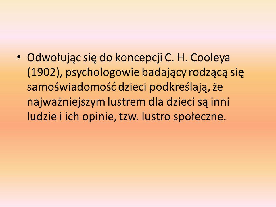 Odwołując się do koncepcji C. H. Cooleya (1902), psychologowie badający rodzącą się samoświadomość dzieci podkreślają, że najważniejszym lustrem dla d