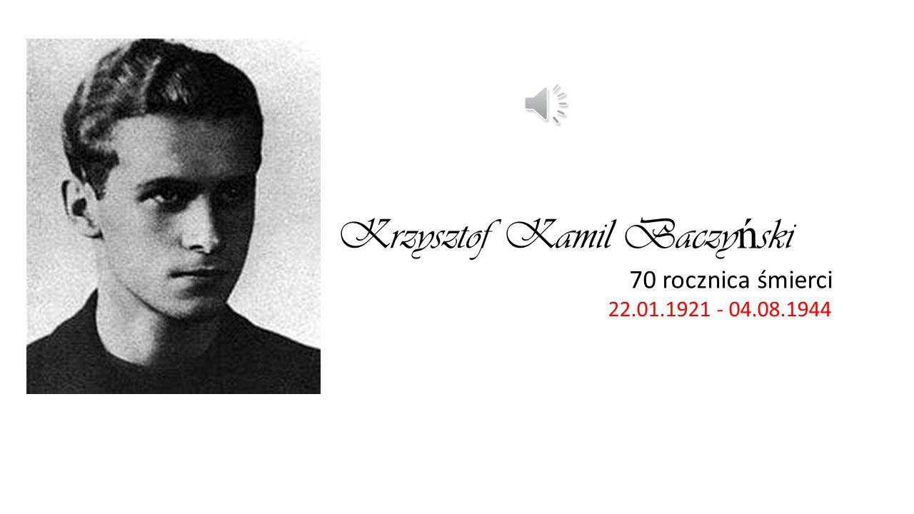 Krzysztof Kamil Baczy ń ski 70 rocznica śmierci 22.01.1921 - 04.08.1944