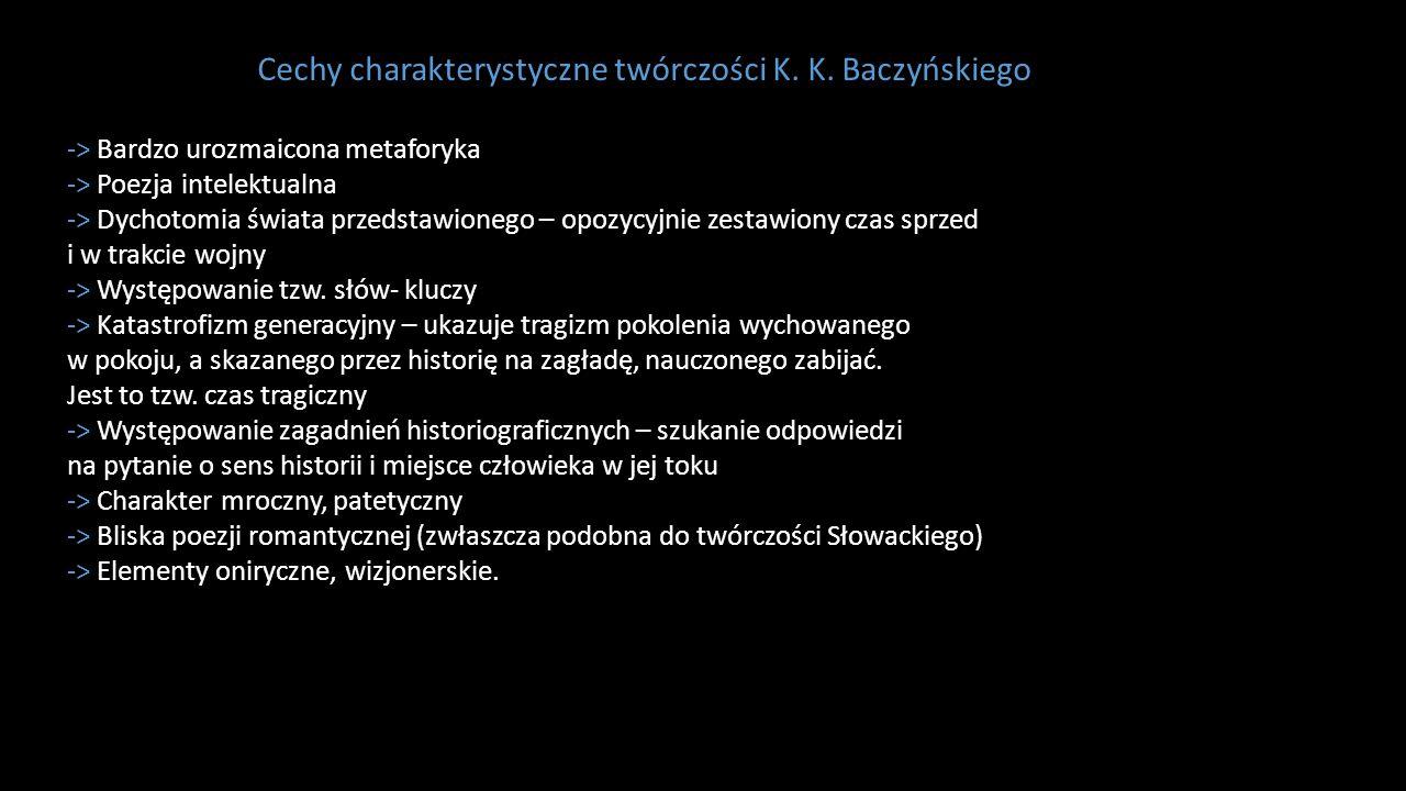 Cechy charakterystyczne twórczości K. K. Baczyńskiego -> Bardzo urozmaicona metaforyka -> Poezja intelektualna -> Dychotomia świata przedstawionego –