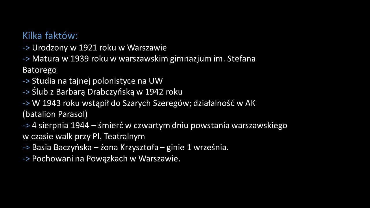 Kilka faktów: -> Urodzony w 1921 roku w Warszawie -> Matura w 1939 roku w warszawskim gimnazjum im. Stefana Batorego -> Studia na tajnej polonistyce n