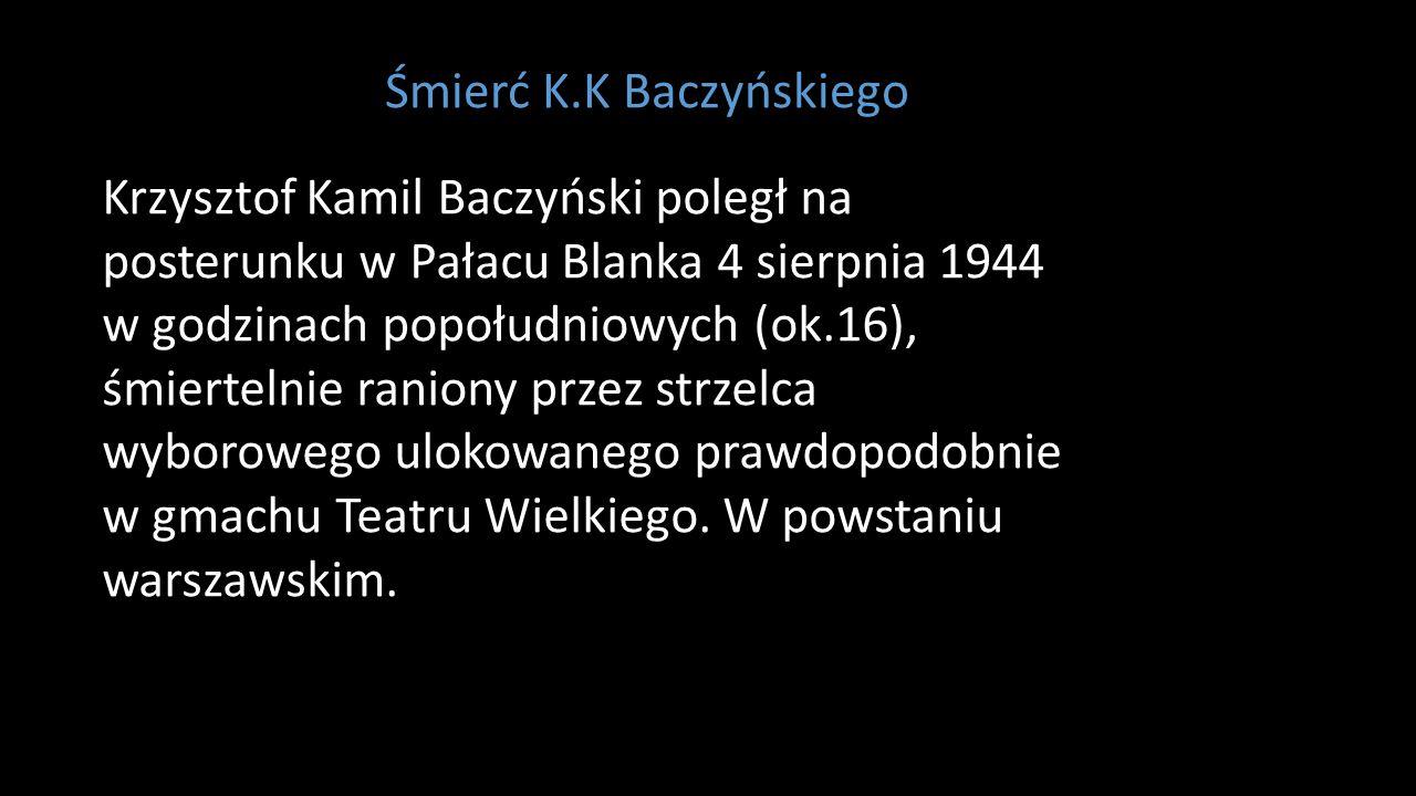 Krzysztof Kamil Baczyński poległ na posterunku w Pałacu Blanka 4 sierpnia 1944 w godzinach popołudniowych (ok.16), śmiertelnie raniony przez strzelca