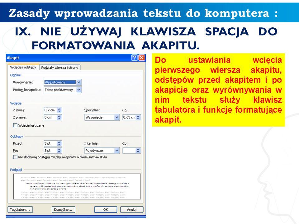 Zasady wprowadzania tekstu do komputera : IX. NIE UŻYWAJ KLAWISZA SPACJA DO FORMATOWANIA AKAPITU.