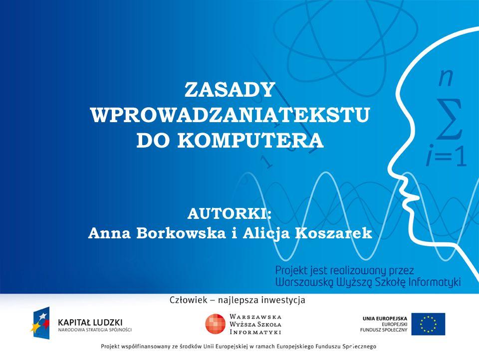 2 ZASADY WPROWADZANIATEKSTU DO KOMPUTERA AUTORKI: Anna Borkowska i Alicja Koszarek