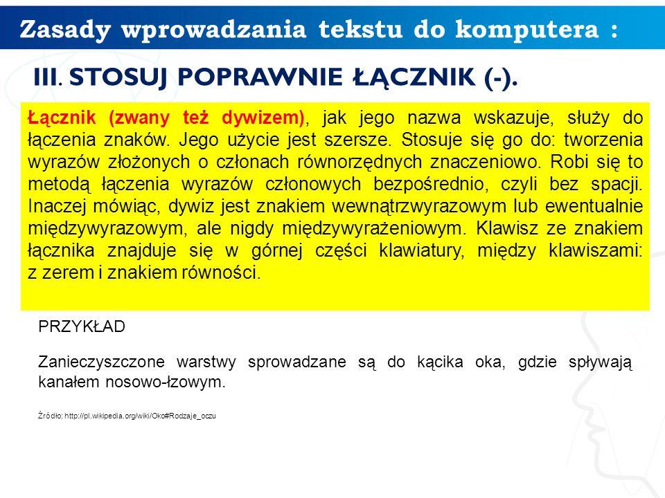 Zasady wprowadzania tekstu do komputera : III. STOSUJ POPRAWNIE ŁĄCZNIK (-).