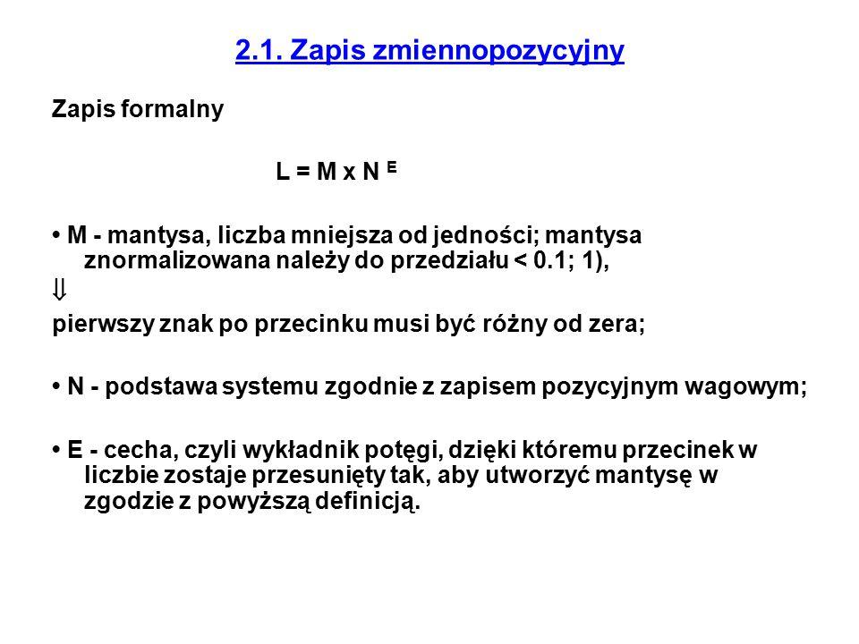 2.1. Zapis zmiennopozycyjny Zapis formalny L = M x N E M - mantysa, liczba mniejsza od jedności; mantysa znormalizowana należy do przedziału < 0.1; 1)