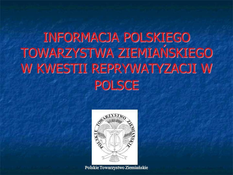 Polskie Towarzystwo Ziemiańskie INFORMACJA POLSKIEGO TOWARZYSTWA ZIEMIAŃSKIEGO W KWESTII REPRYWATYZACJI W POLSCE