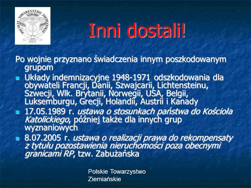 Polskie Towarzystwo Ziemiańskie Inni dostali! Inni dostali! Po wojnie przyznano świadczenia innym poszkodowanym grupom Układy indemnizacyjne 1948-1971