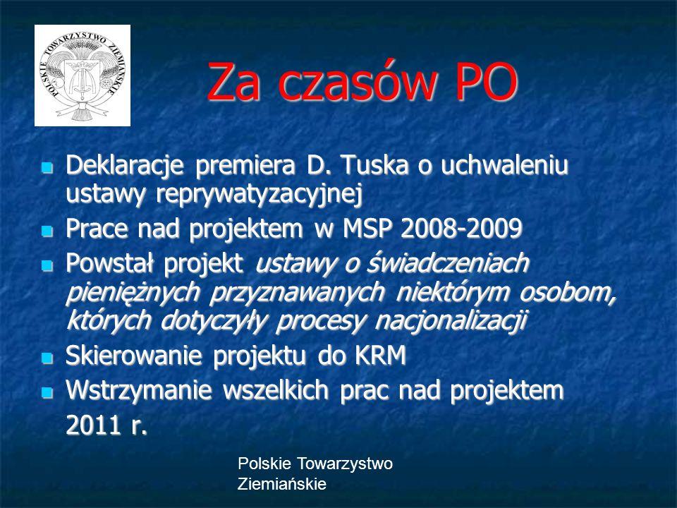 Polskie Towarzystwo Ziemiańskie Za czasów PO Za czasów PO Deklaracje premiera D. Tuska o uchwaleniu ustawy reprywatyzacyjnej Deklaracje premiera D. Tu