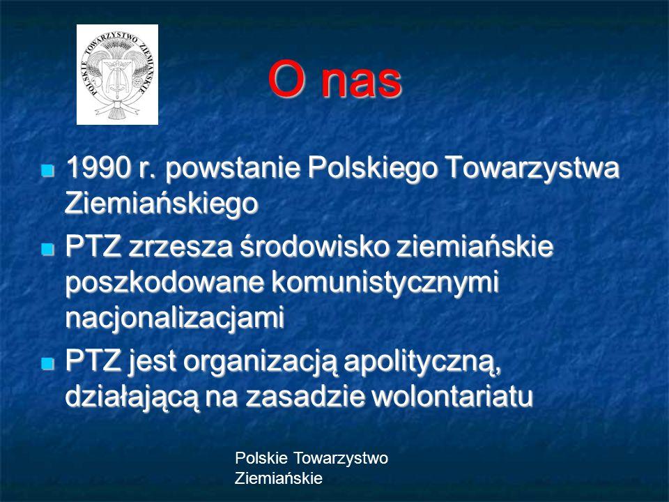 Polskie Towarzystwo Ziemiańskie 1990 r. powstanie Polskiego Towarzystwa Ziemiańskiego 1990 r. powstanie Polskiego Towarzystwa Ziemiańskiego PTZ zrzesz