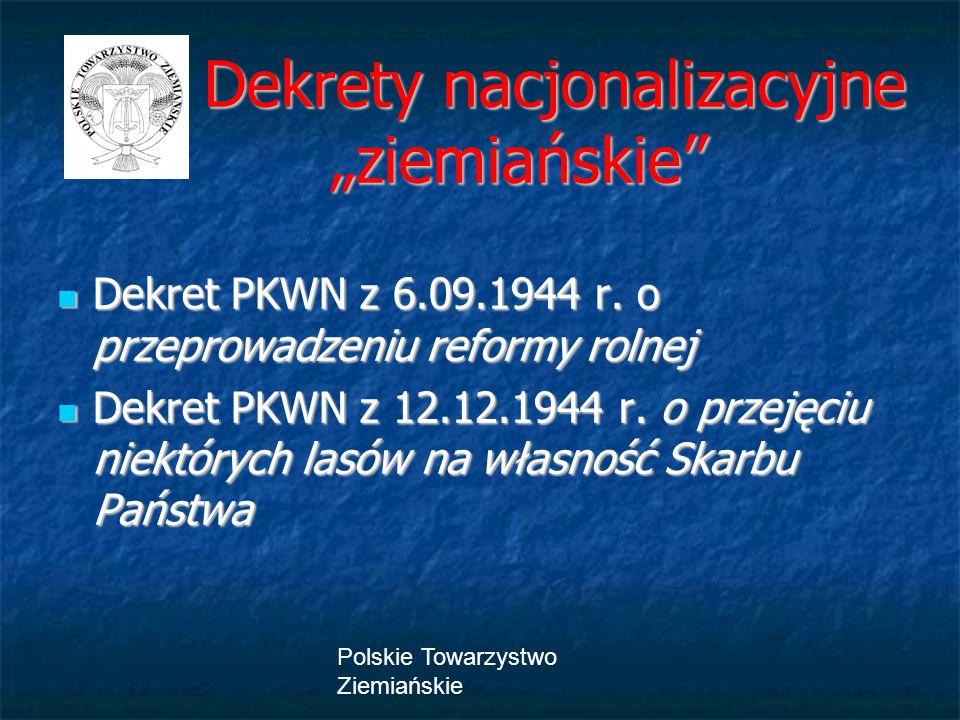"""Polskie Towarzystwo Ziemiańskie Dekrety nacjonalizacyjne """"ziemiańskie"""" Dekrety nacjonalizacyjne """"ziemiańskie"""" Dekret PKWN z 6.09.1944 r. o przeprowadz"""