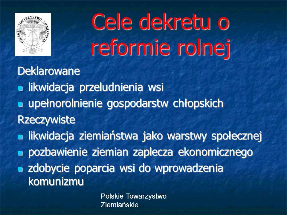 Polskie Towarzystwo Ziemiańskie Cele dekretu o reformie rolnej Cele dekretu o reformie rolnej Deklarowane likwidacja przeludnienia wsi likwidacja prze