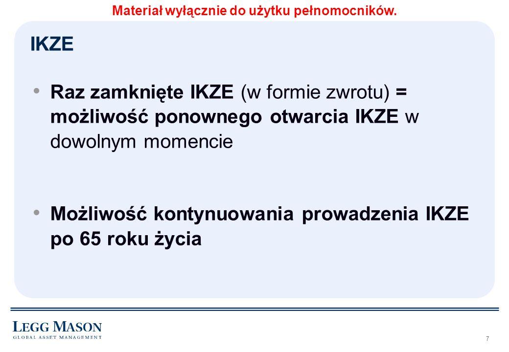 7 Raz zamknięte IKZE (w formie zwrotu) = możliwość ponownego otwarcia IKZE w dowolnym momencie Możliwość kontynuowania prowadzenia IKZE po 65 roku życ