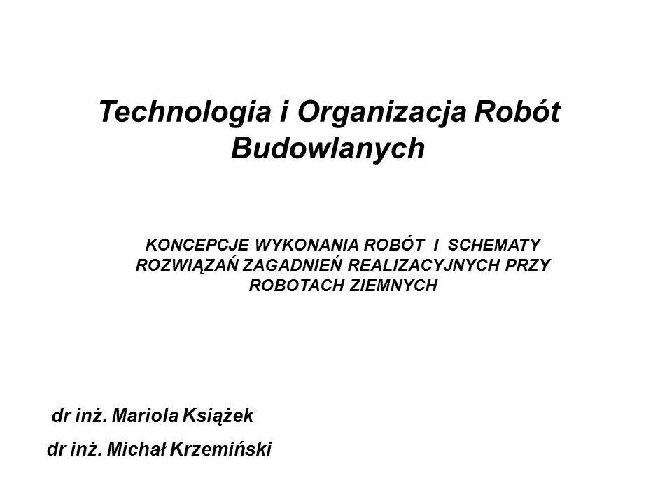 Technologia i Organizacja Robót Budowlanych dr inż. Mariola Książek dr inż. Michał Krzemiński KONCEPCJE WYKONANIA ROBÓT I SCHEMATY ROZWIĄZAŃ ZAGADNIEŃ