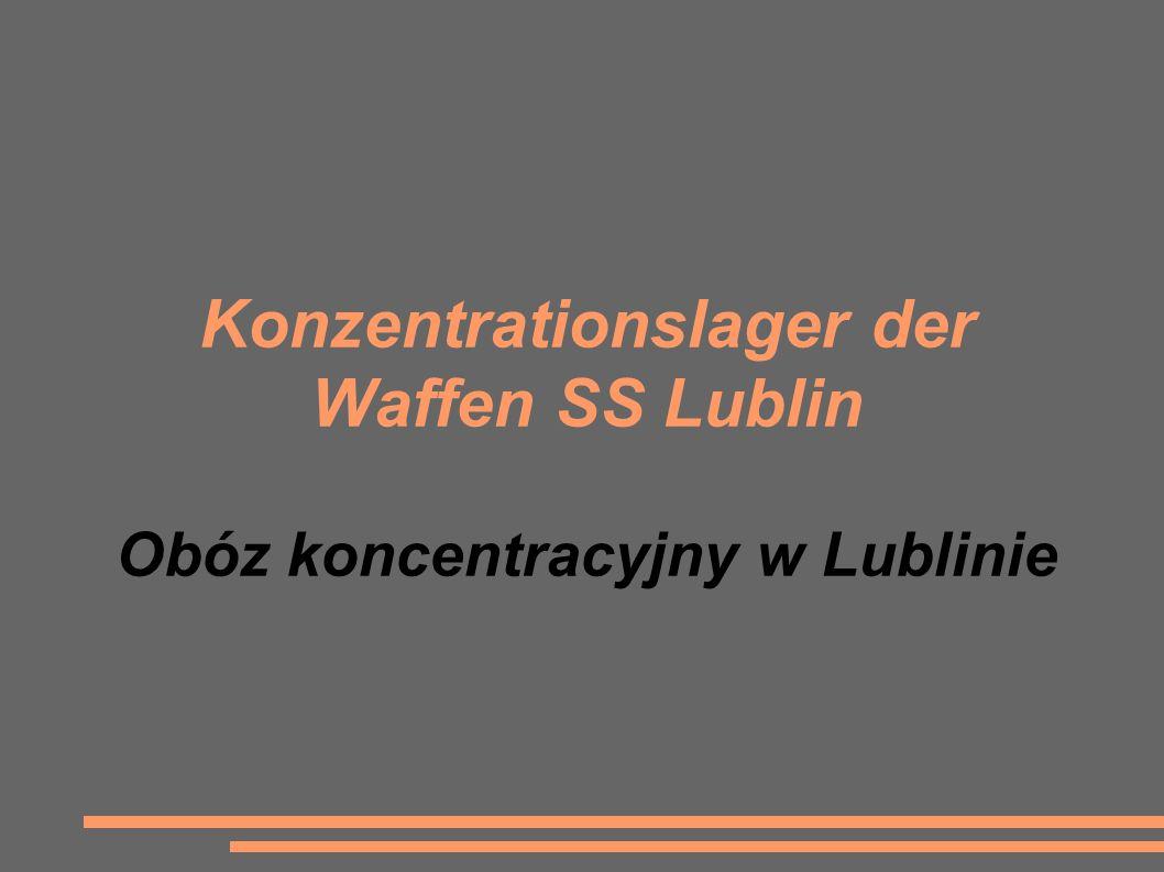 Konzentrationslager der Waffen SS Lublin Obóz koncentracyjny w Lublinie