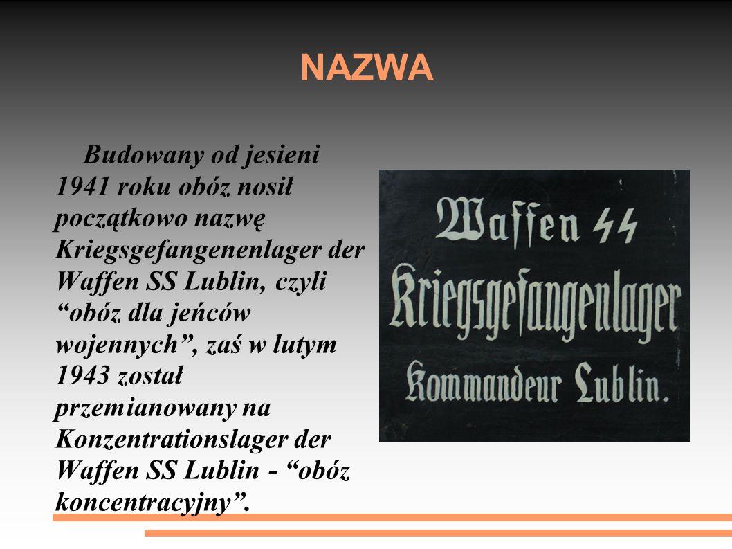 """NAZWA Budowany od jesieni 1941 roku obóz nosił początkowo nazwę Kriegsgefangenenlager der Waffen SS Lublin, czyli """"obóz dla jeńców wojennych"""", zaś w l"""